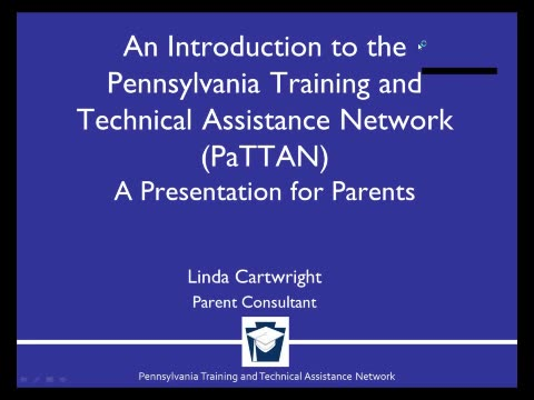 An Introduction to the Pennsylvania Training and Technical Assistance Network (PaTTAN) – A Presentation for Parents