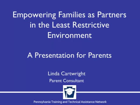 Empowering Families as Partners in the Least Restrictive Environment - A Presentation for Parents