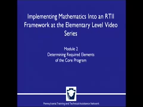 Implementing Mathematics Into a RtII Framework at the Elementary Level - Module 2: Required Elements of the Core Program