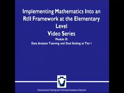 Implementing Mathematics Into a RtII Framework at the Elementary Level - Module 3: Data Analysis Teaming and Goal Setting at Tier 1