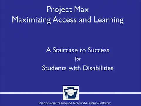 Project Max - Maximizing Access and Learning: A Staircase to Success for Student with Disabilities