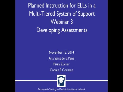 Planned Instruction for ELLs in Multi-Tier Systems of Support - Webinar 3 - Developing Assessments