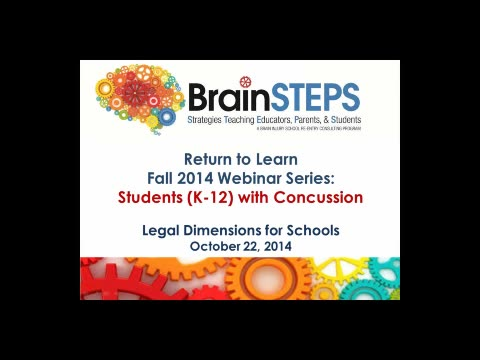 BrainSTEPS: Return to Learn Fall 2014 Webinar Series: Students (K-12) with Concussion - Legal Dimensions for Schools