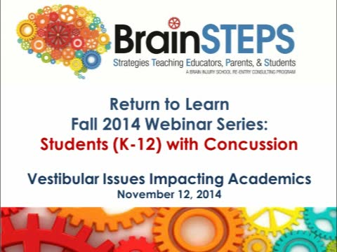 BrainSTEPS: Return to Learn Fall 2014 Webinar Series: Students (K-12) with Concussion - Vestibular/Balance Issues that Impact Academics and School Day Function