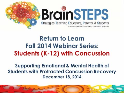 BrainSTEPS: Return to Learn Fall 2014 Webinar Series: Students (K-12) with Concussion - Supporting Emotional and Mental Health of Students with Protracted Recovery