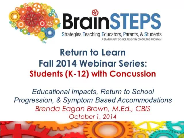 BrainSTEPS: Students (K-12) with Concussion - Educational Impacts, Symptom Based Accommodations, Return to School Progression