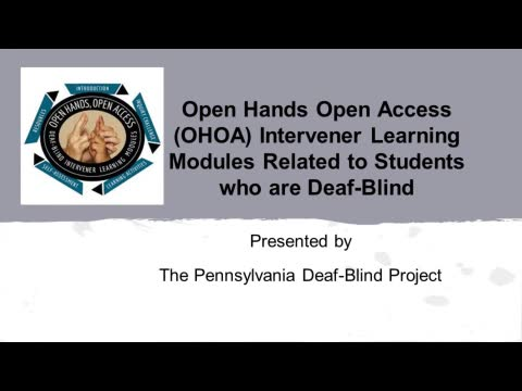 Open Hands Open Access Intervener Learning Modules Related to Students who are Deaf-Blind