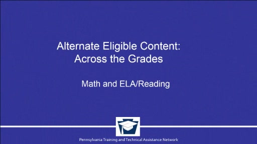 Alternate Eligible Content: Across the Grades - Math and ELA/Reading