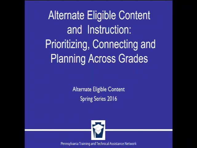 Alternate Eligible Content and Instruction: Prioritizing, Connecting and Planning Across Grades