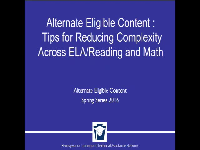 Alternate Eligible Content: Tips for Reducing Complexity Across ELA/Reading and Math
