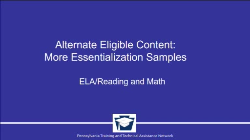 Alternate Eligible Content and Essentialization: Additional Examples - ELA/Reading and Math