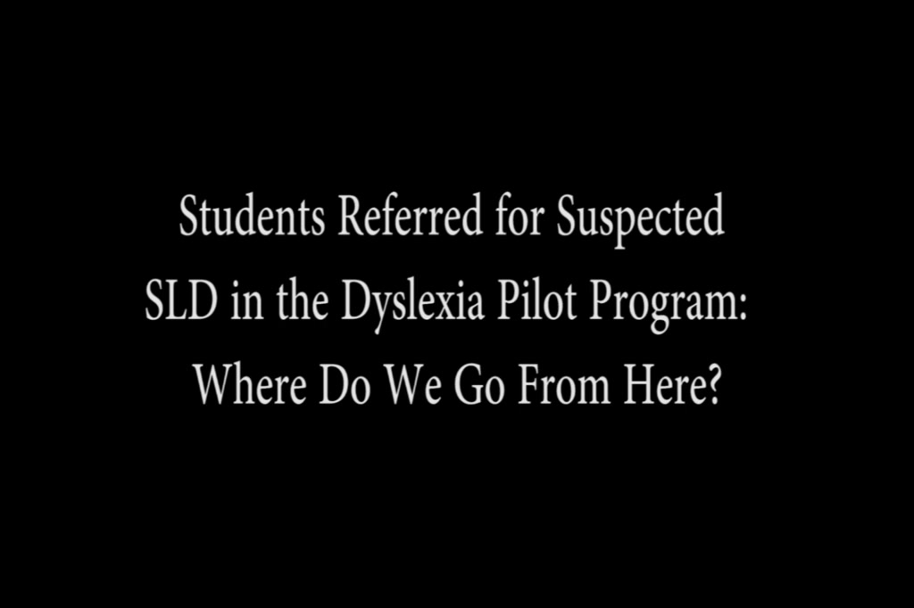 Students Referred for Suspected SLD in the Dyslexia Pilot Program: Where Do We Go From Here?
