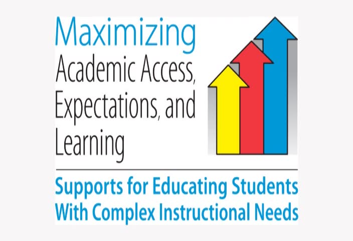 Maximizing Academic Access, Expectations, and Learning: Supports for Educating Students with Complex Instructional Needs