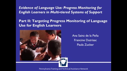 Evidence of Language Use: Progress Monitoring for English Learners in Multi tiered Systems of Support - Part II: Targeting Progress Monitoring of Language Use for English Learners