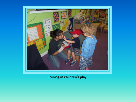 Joining in children's play [photograph: teacher with two toddlers in classroom]