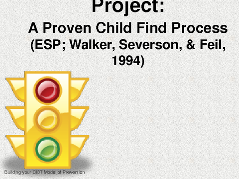 Project: A Proven Child Find Process (ESP; Walker, Severson, & Feil, 1994)
