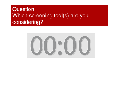 Which screening tool(s) are you considering?