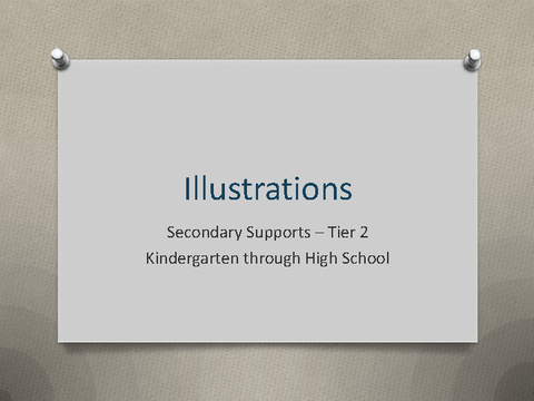 Illustrations Secondary Supports - Tier 2 Kindergarten through High School