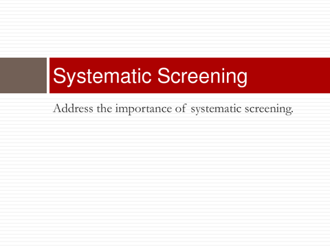 Systematic Screening Address the importance of systematic screening.