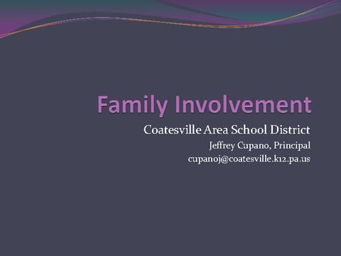 Family Involvement Coatesville Area School District Jeffrey Cupano, Principal