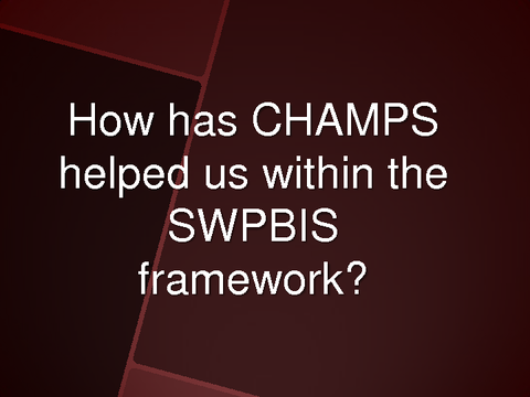 How has CHAMPS helped us within the SWPBIS framework?