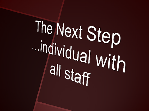 The Next Step …individual with all staff