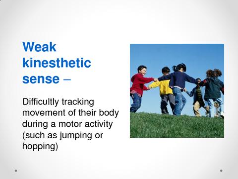 Weak kinesthetic sense