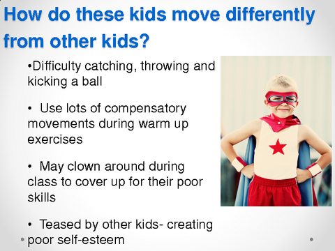 How do these kids move differently from other kids?