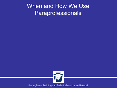 When and How We Use Paraprofessionals